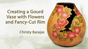 Creating a Gourd Vase with Flowers and Fancy Cut Rim - Christy Barajas